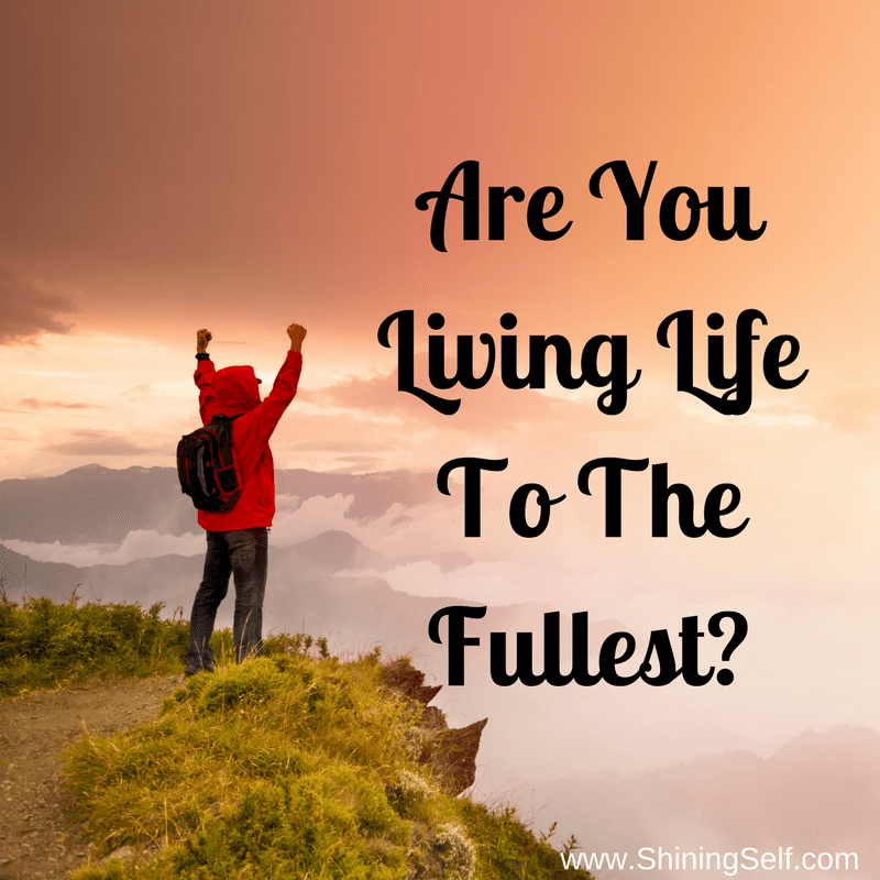Are You Living Life To The Fullest?